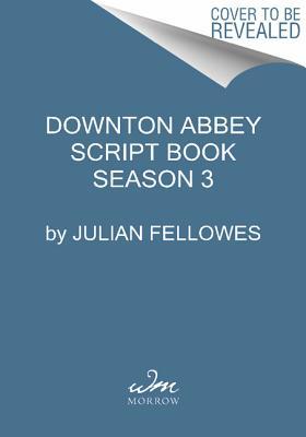 Downton Abbey Script Book Season 3 By Fellowes, Julian